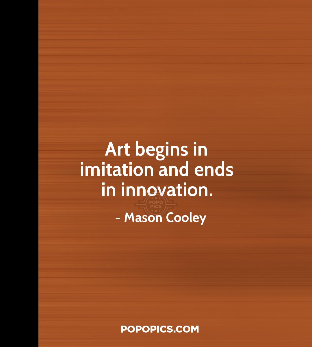 Mason Quotes Art Begins In Imitation And Ends In Innovation Quotesmason