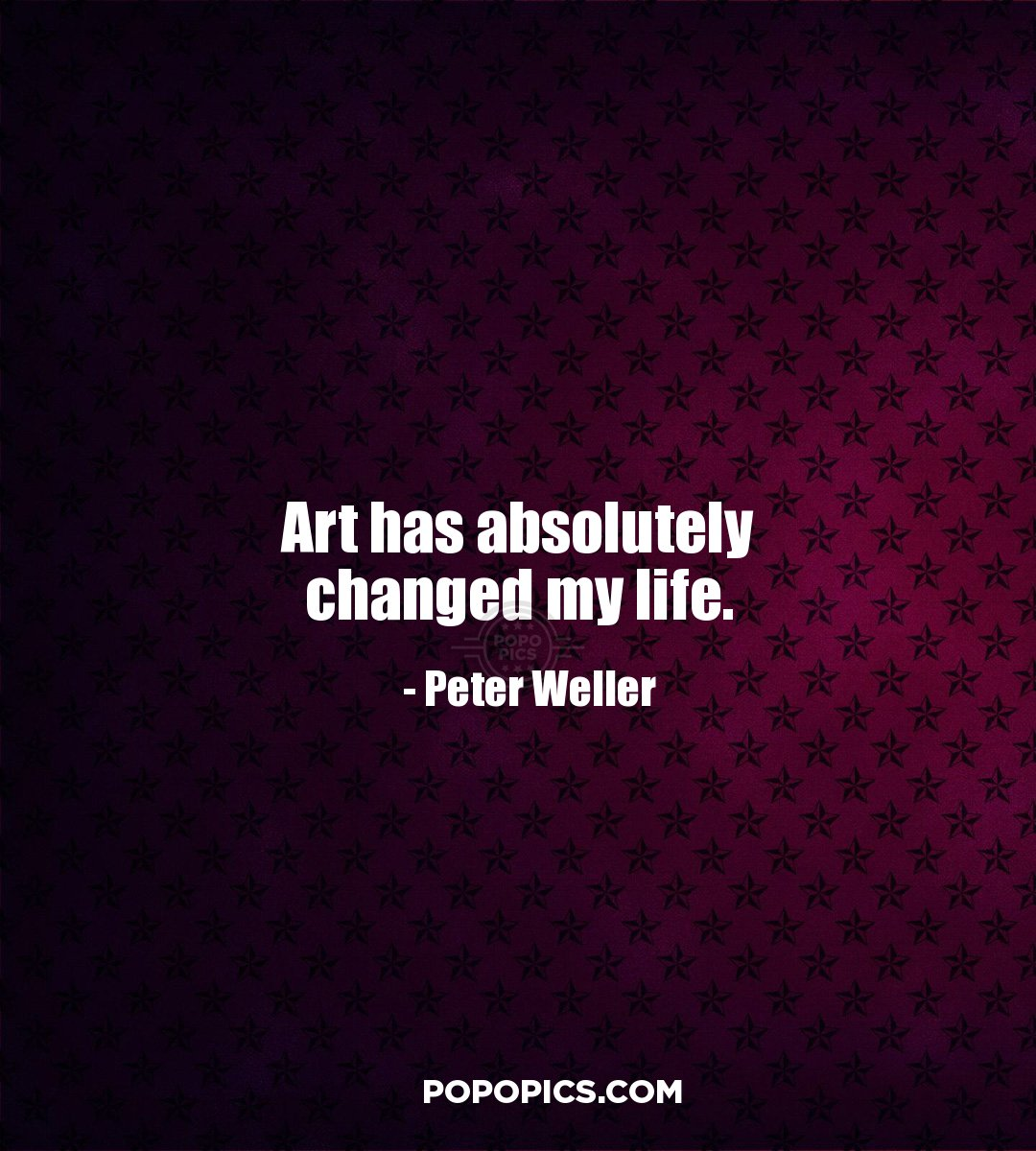 Impacted My Life Quotes: Art Has Absolutely Changed My Life.