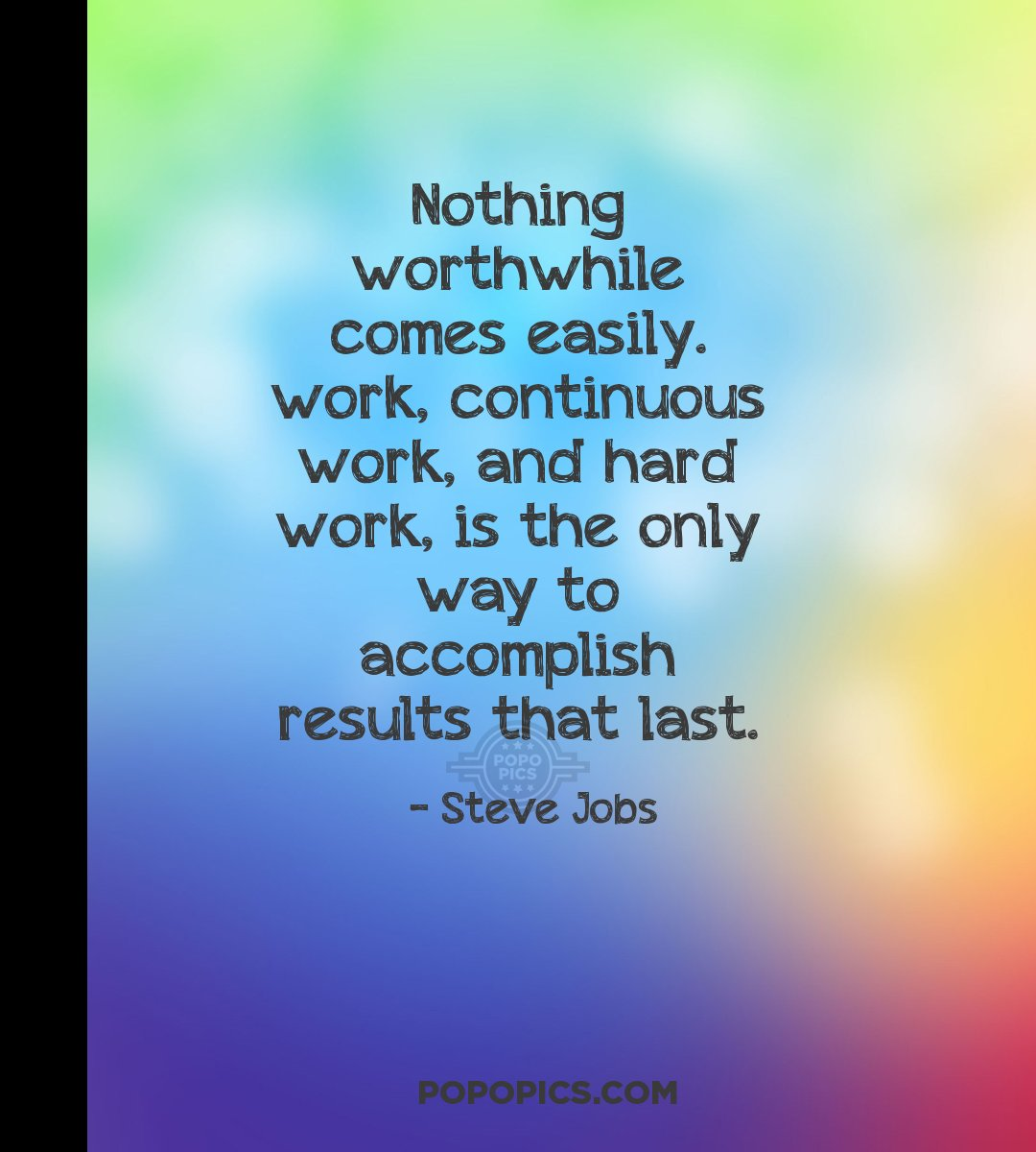 Nothing Worthwhile Comes Easily. Work, Continuous