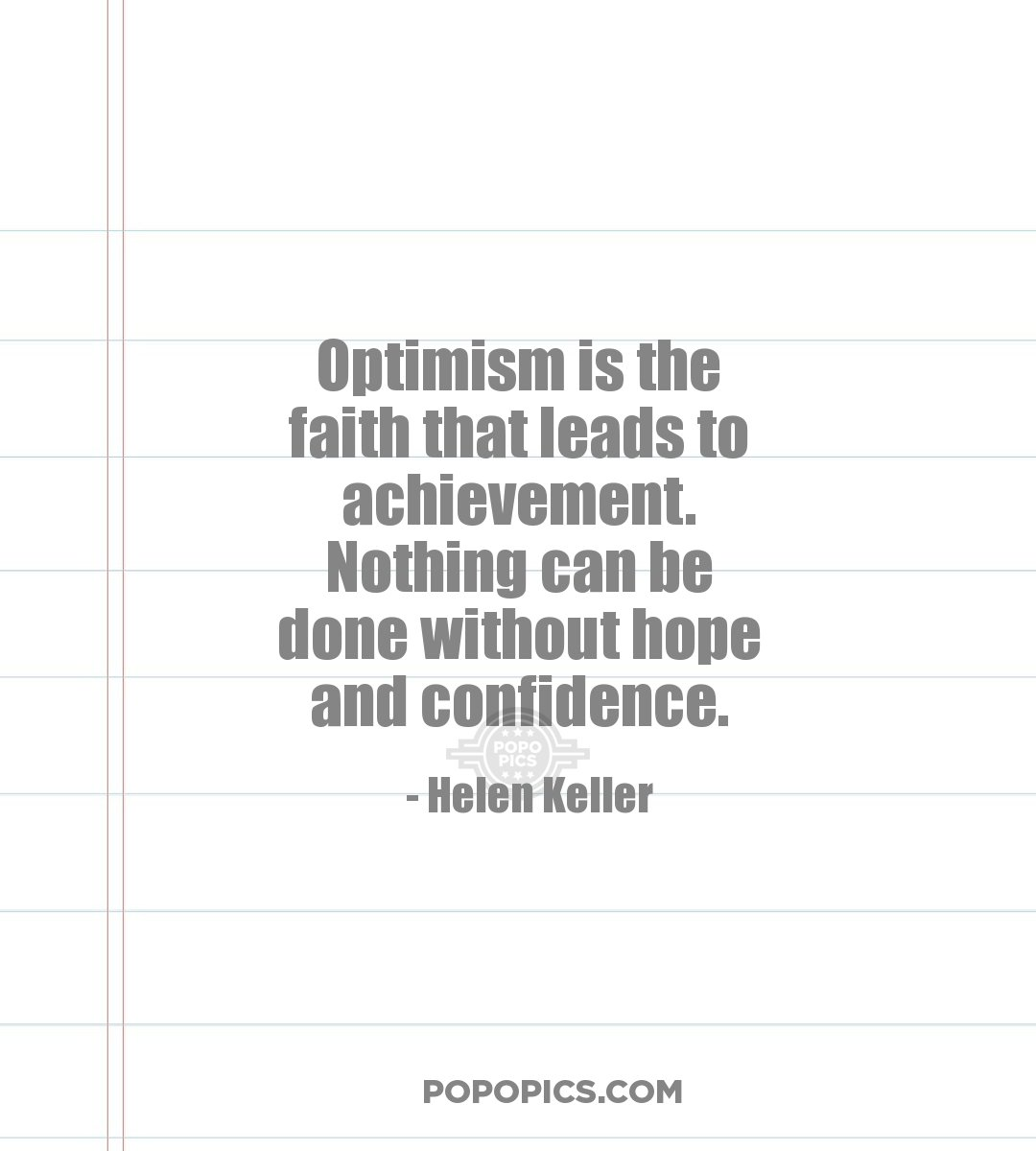 Optimism is the faith that leads to achievement ...