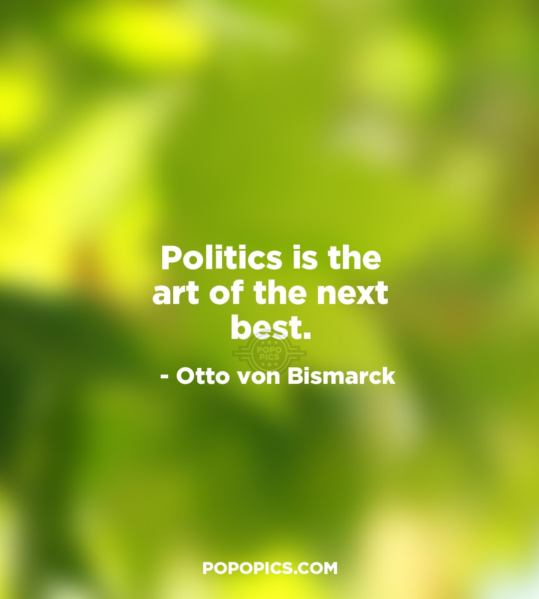 Otto Von Bismarck Quotes: Politics Is The Art Of The Possible.
