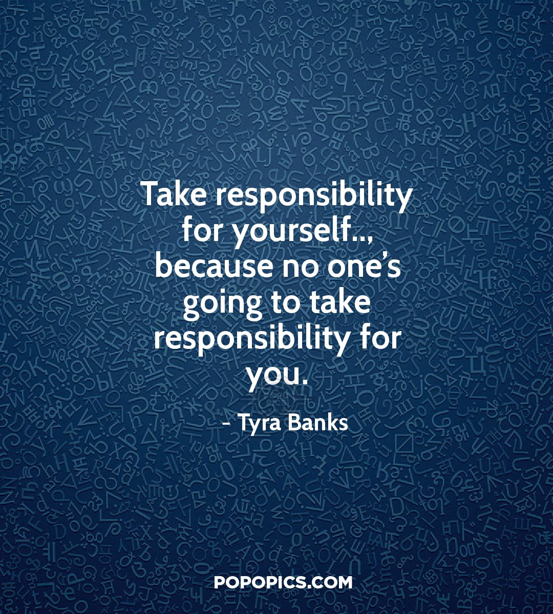 Tyra Banks Quotes: Take Responsibility For Yourself.., Because No...