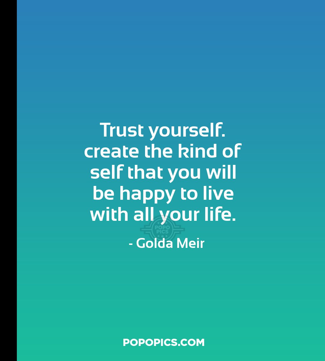 Picture Golda Meir Quote About Trust: Trust Yourself. Create The Kind Of Self That You