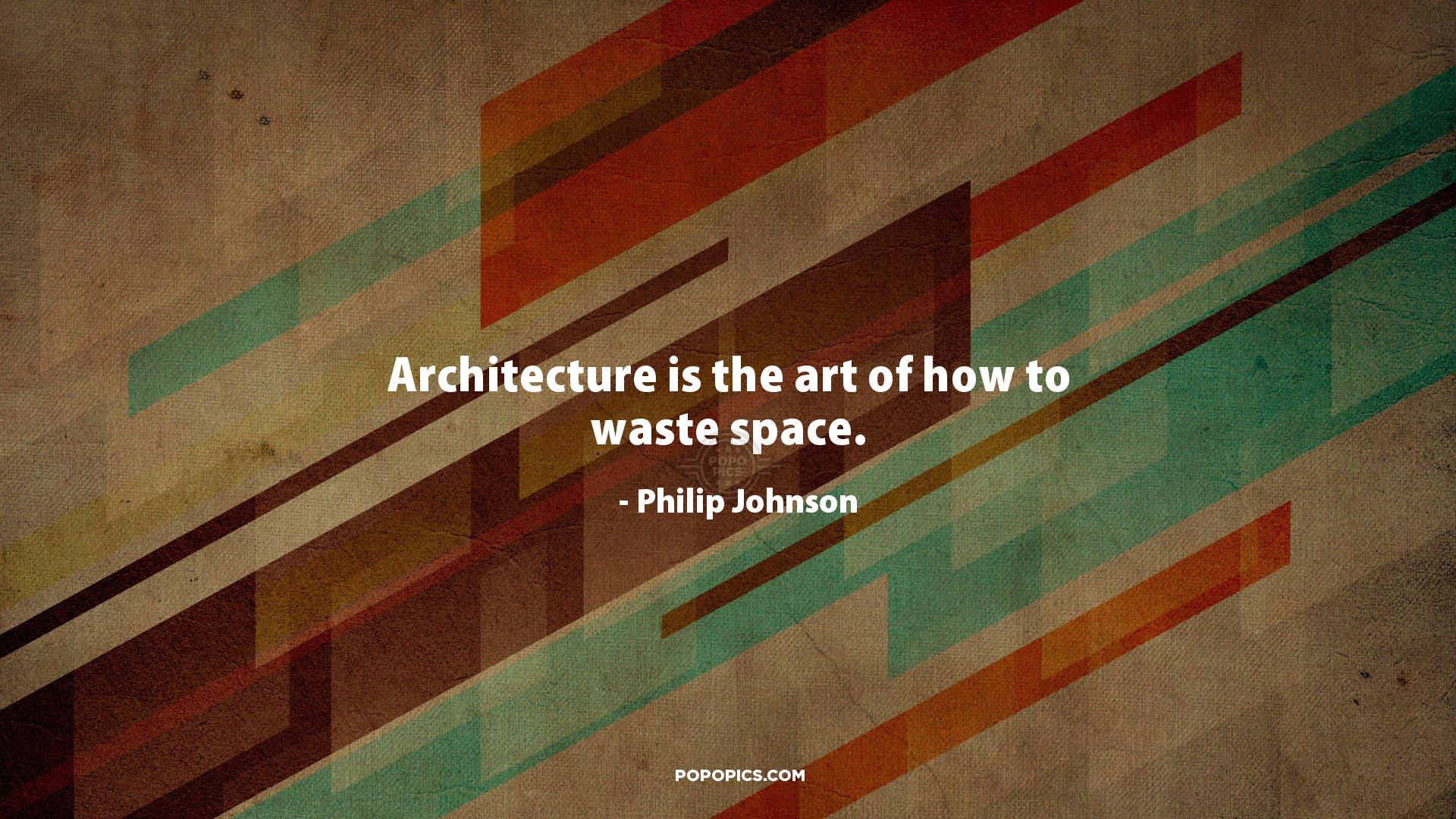 Art Quote By Philip Johnson Architecture