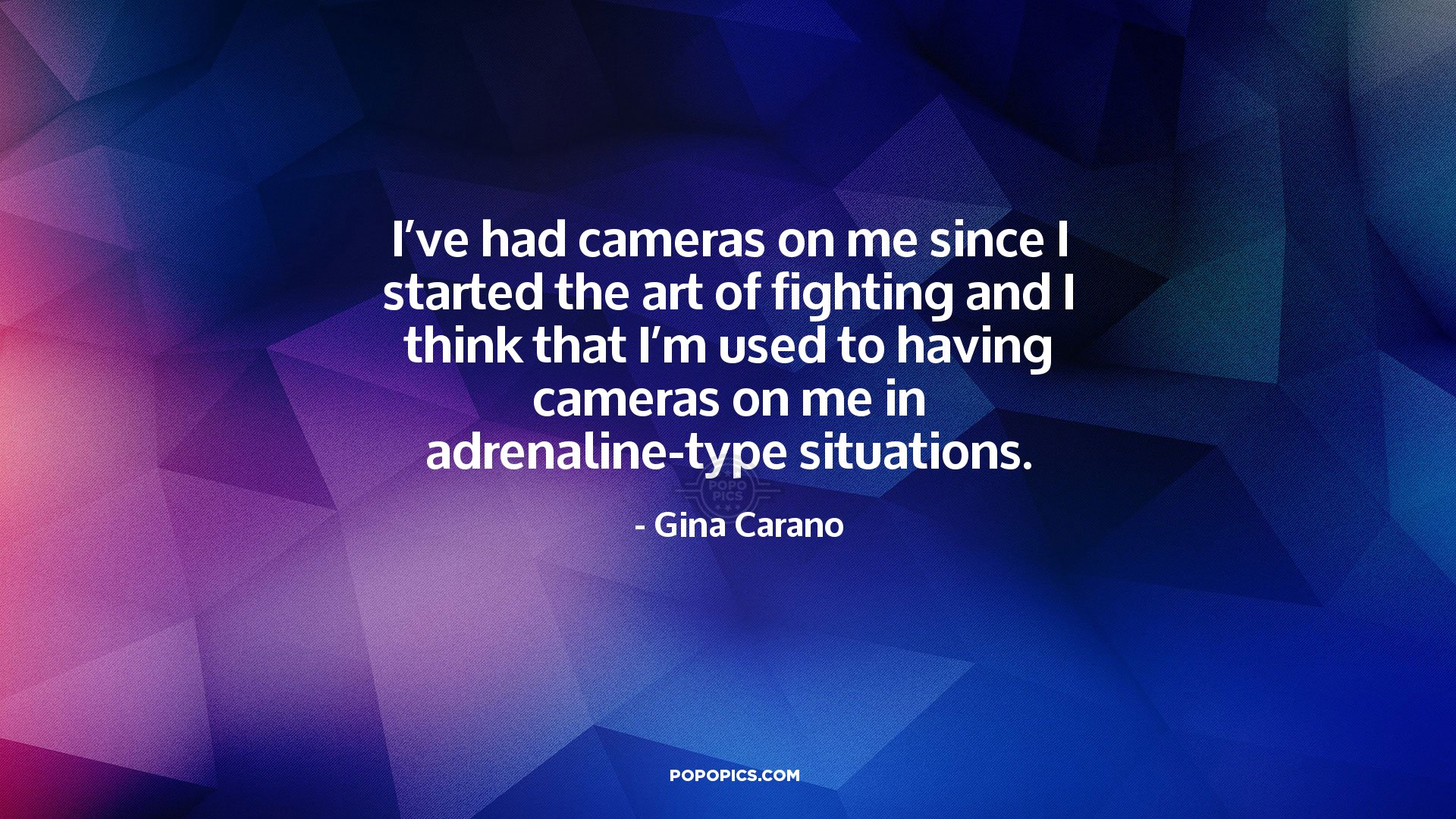 I Ve Had Cameras On Me Since I Started The Art Of Quotes By Gina Carano Popopics Com