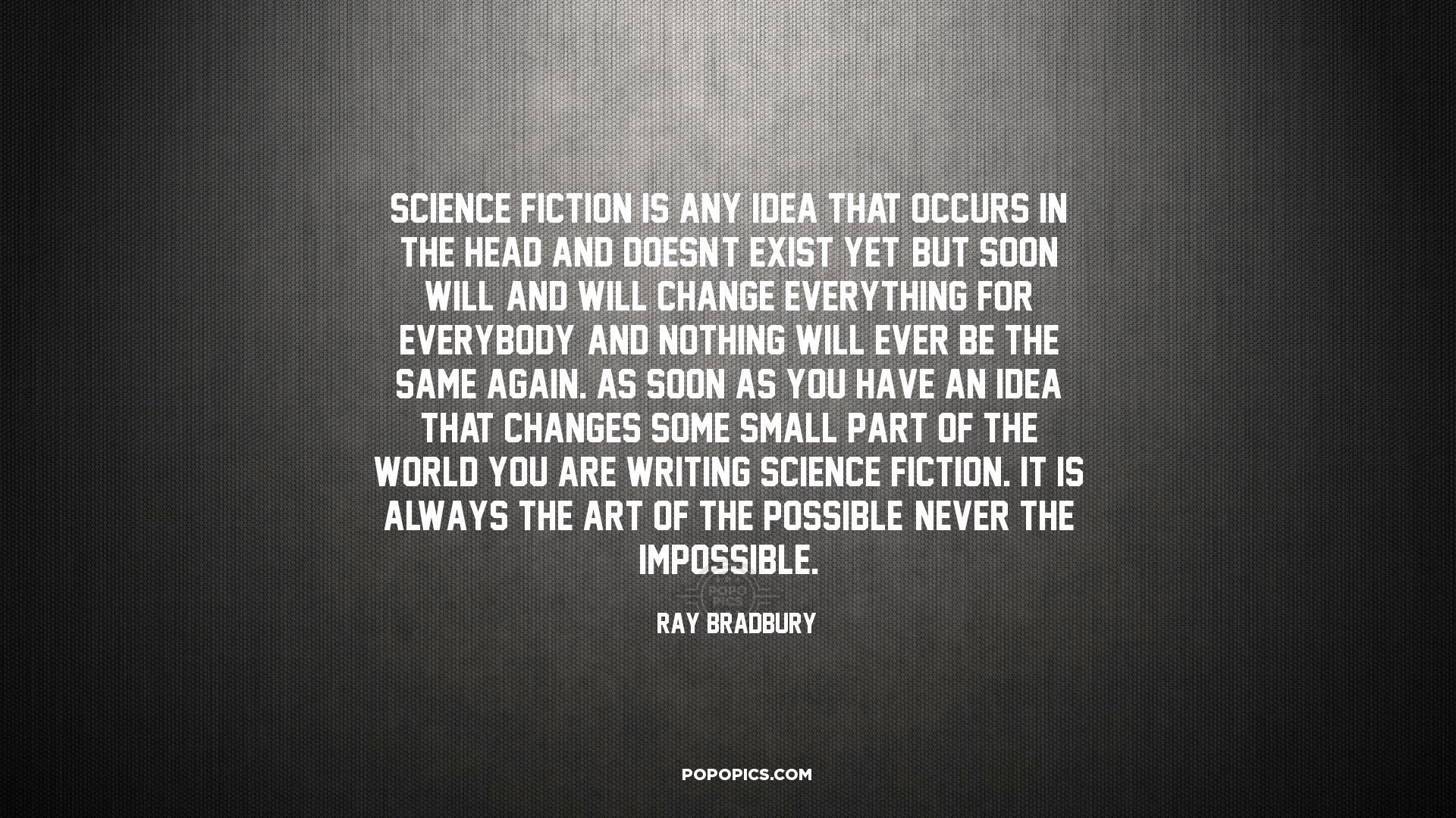 Science Fiction Is Any Idea That Occurs In The Quotes