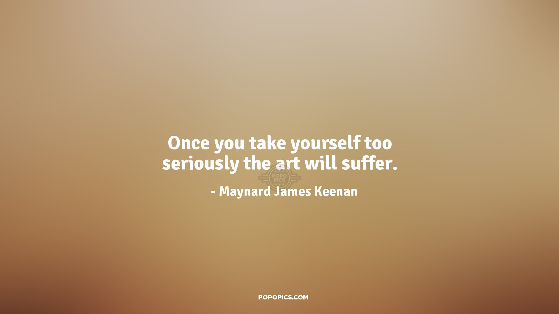 James Maynard Keenan Quotes: Once You Take Yourself Too Seriously The Art Will