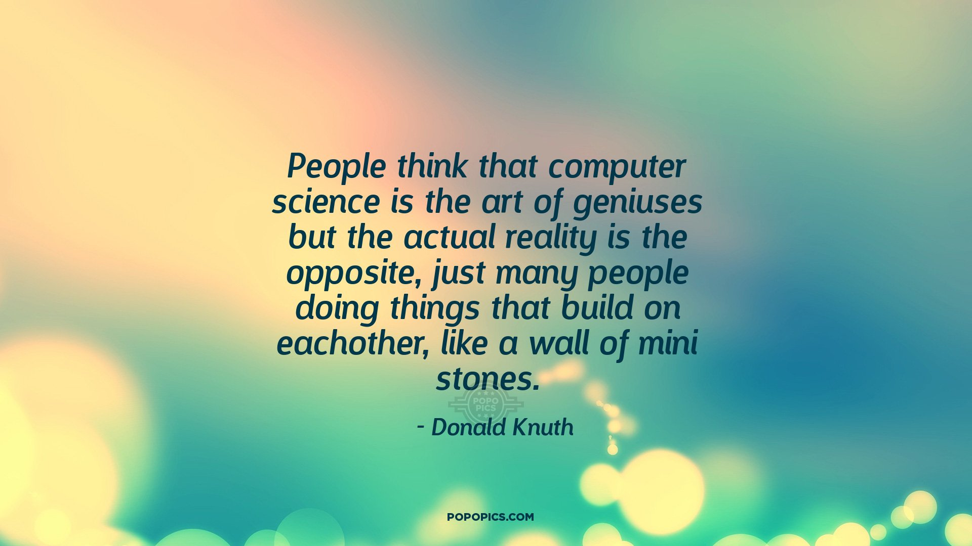 People Think That Computer Science Is The Art Of Geniuses