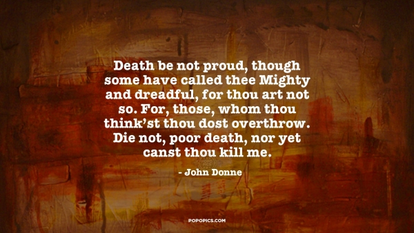 death be not proud by john donne Death be not proud by john donne is a poem that talks about the power of death john addresses death as a person and warns it about its pride he argues that such power is an illusion of power that death think it has over humans because in reality, it is a rest from the weariness of the world that it brings to its victims.